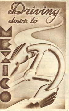 Driving down to Mexico. Pemex Travel Club, 1940s