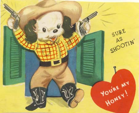 Sure as shootin', valentine. 1950s